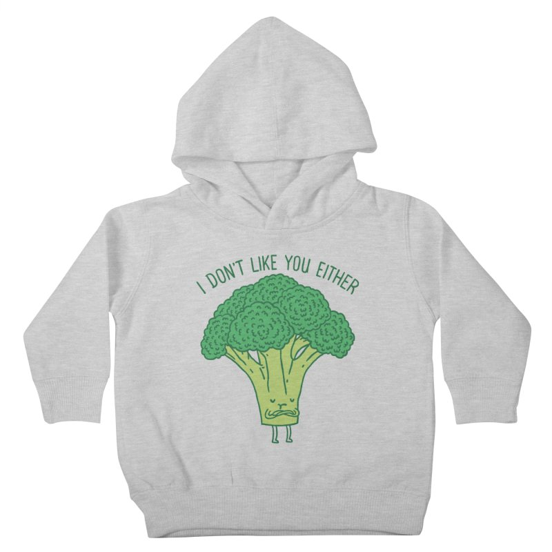 Broccoli don't like you either Kids Toddler Pullover Hoody by ilovedoodle's Artist Shop