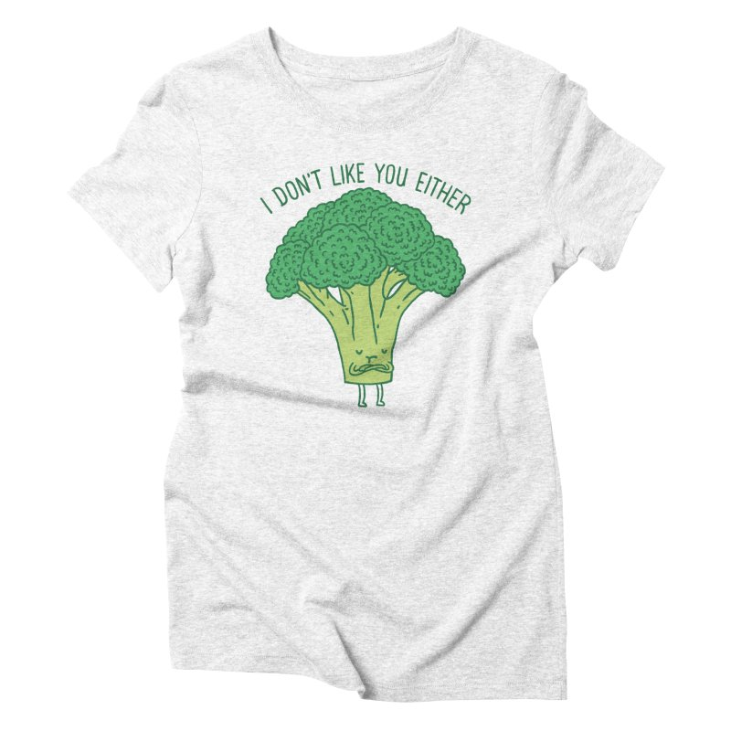 Broccoli don't like you either Women's Triblend T-shirt by ilovedoodle's Artist Shop