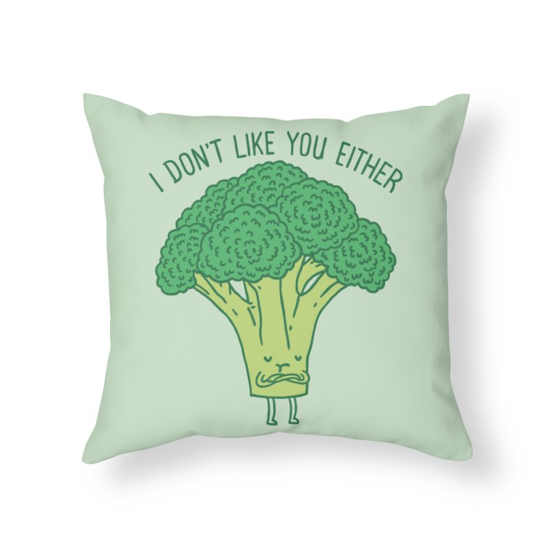 Broccoli don't like you either Home Throw Pillow by ilovedoodle's Artist Shop