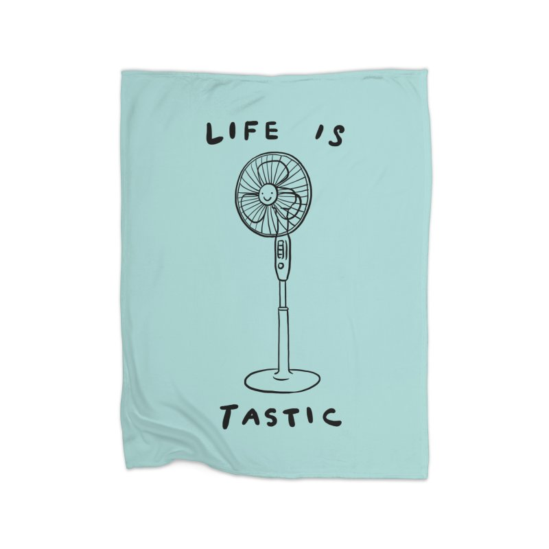 Life is Fantastic Home Fleece Blanket by ilovedoodle's Artist Shop