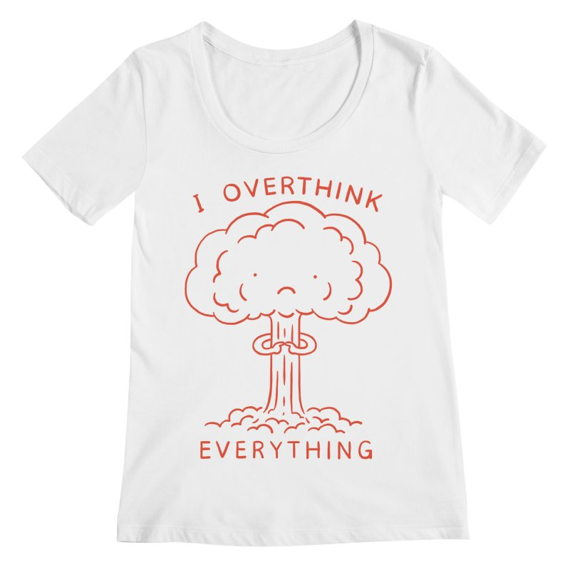 Overthink Women's Scoopneck by ilovedoodle's Artist Shop