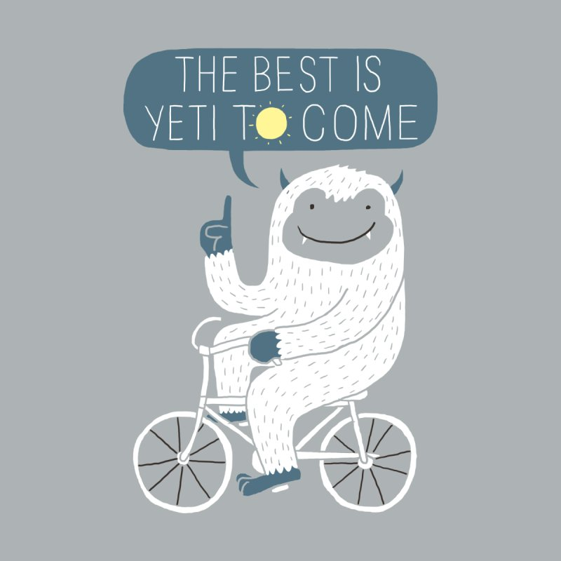 The best is yeti to come None  by ilovedoodle's Artist Shop