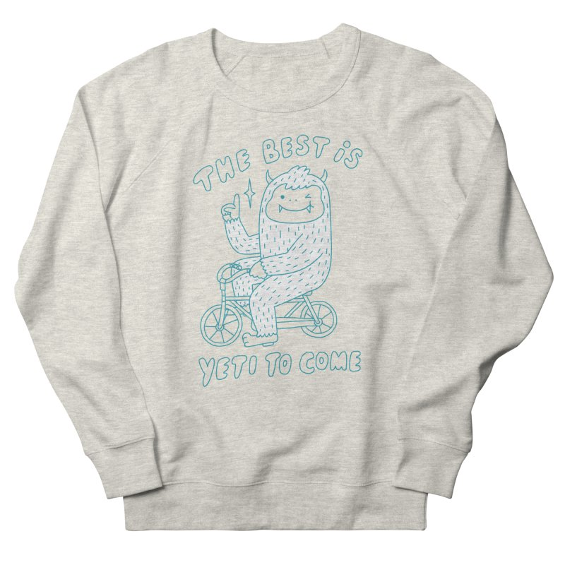 The best is Yeti to come Men's French Terry Sweatshirt by ilovedoodle's Artist Shop