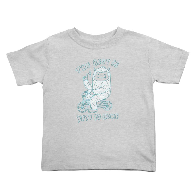The best is Yeti to come Kids Toddler T-Shirt by ilovedoodle's Artist Shop