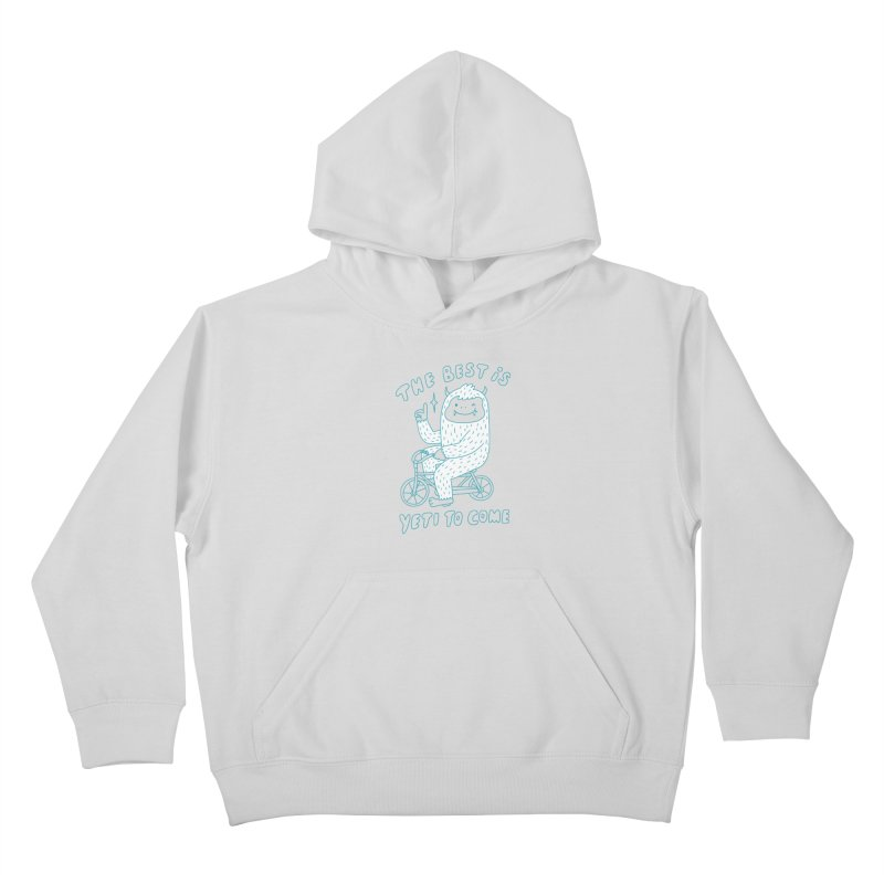 The best is Yeti to come Kids Pullover Hoody by ilovedoodle's Artist Shop