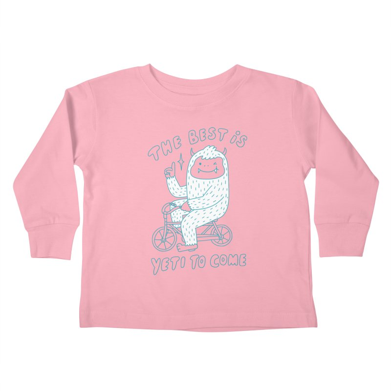 The best is Yeti to come Kids Toddler Longsleeve T-Shirt by ilovedoodle's Artist Shop