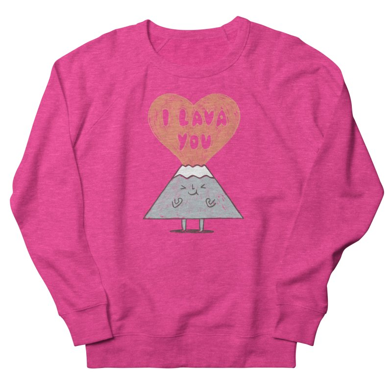 I Lava You Women's French Terry Sweatshirt by ilovedoodle's Artist Shop