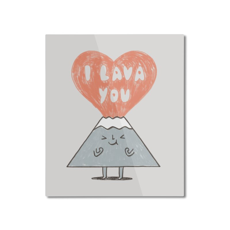 I Lava You Home Mounted Aluminum Print by ilovedoodle's Artist Shop
