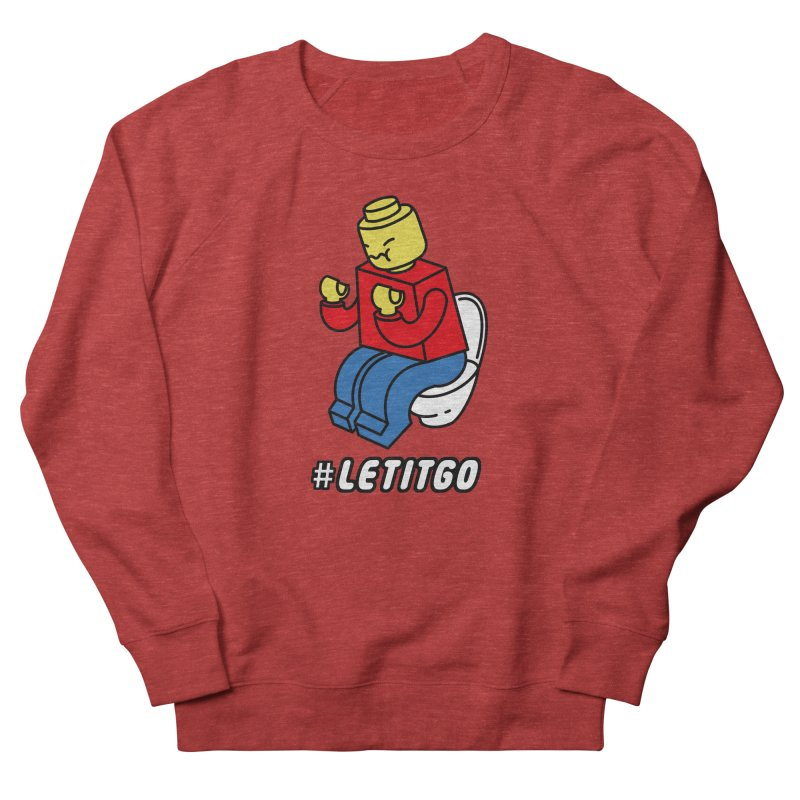 LEt it GO Women's French Terry Sweatshirt by ilovedoodle's Artist Shop