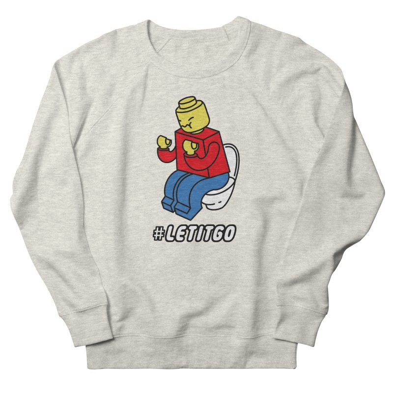 LEt it GO Men's French Terry Sweatshirt by ilovedoodle's Artist Shop