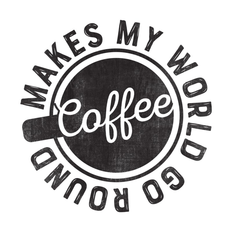 Coffee Makes My World Go Round - Black Home Mounted Aluminum Print by Avo G'day!