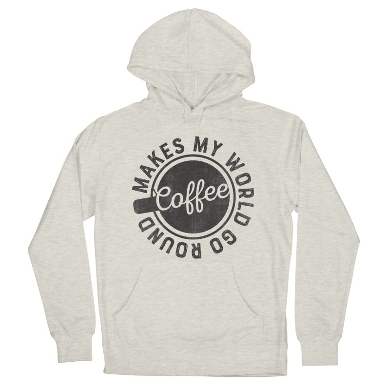 Coffee Makes My World Go Round - Black Men's French Terry Pullover Hoody by Avo G'day!