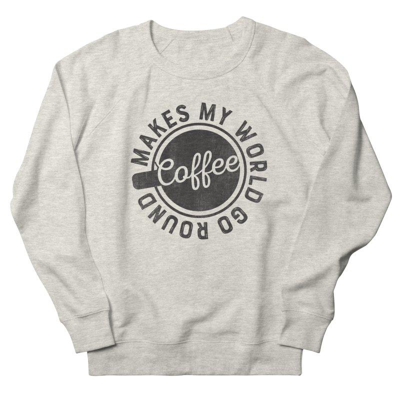 Coffee Makes My World Go Round - Black Women's Sweatshirt by Avo G'day!