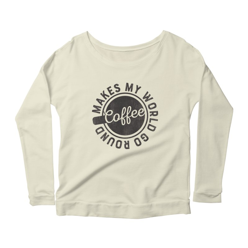 Coffee Makes My World Go Round - Black Women's Scoop Neck Longsleeve T-Shirt by Avo G'day!