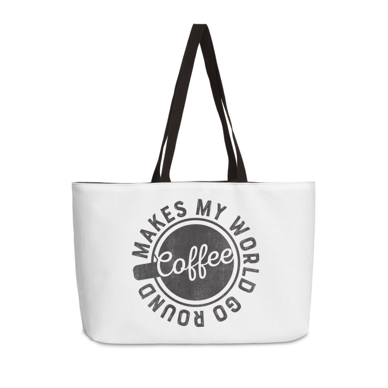 Coffee Makes My World Go Round - Black Accessories Weekender Bag Bag by Avo G'day!