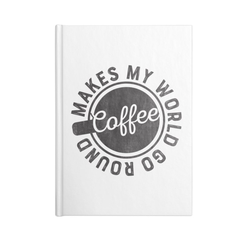 Coffee Makes My World Go Round - Black Accessories Lined Journal Notebook by Avo G'day!