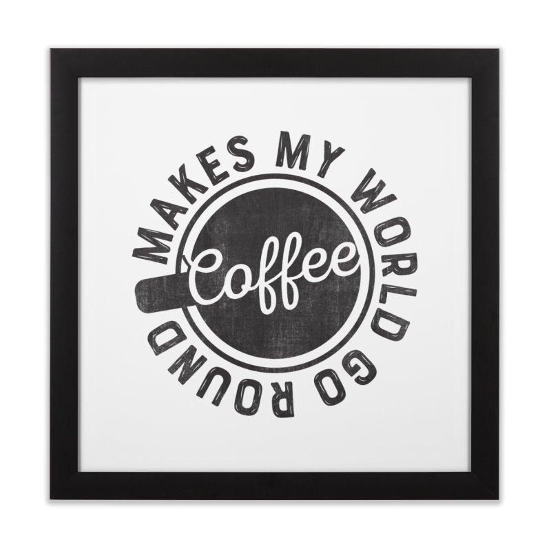 Coffee Makes My World Go Round - Black Home Framed Fine Art Print by Avo G'day!