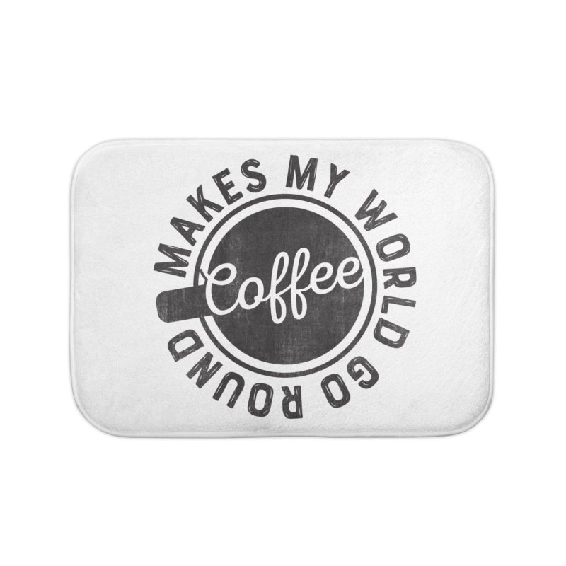 Coffee Makes My World Go Round - Black Home Bath Mat by Avo G'day!