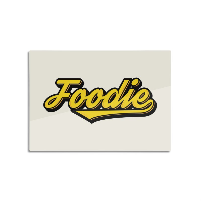 Foodie Home Mounted Aluminum Print by Avo G'day!