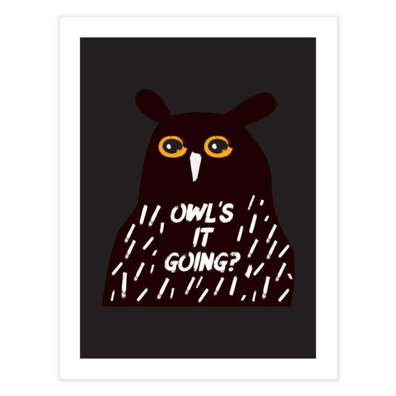 Owl's It Going? Home Fine Art Print by Avo G'day!
