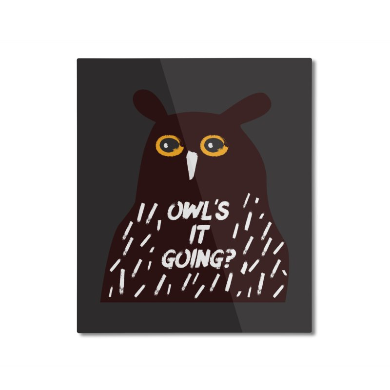 Owl's It Going? Home Mounted Aluminum Print by Avo G'day!