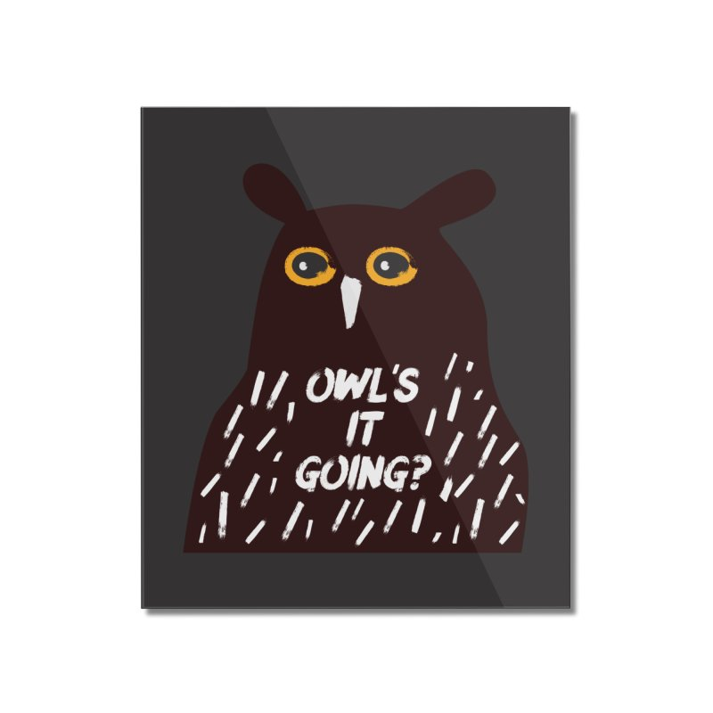 Owl's It Going? Home Mounted Acrylic Print by Avo G'day!