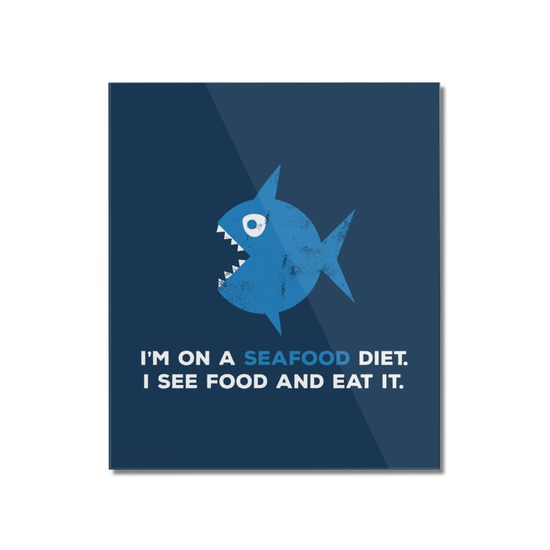 Seafood Diet Home Mounted Acrylic Print by Avo G'day!