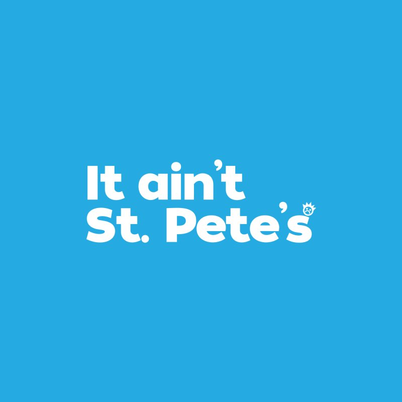 It Ain't St. Pete's by I Love the Burg Swag