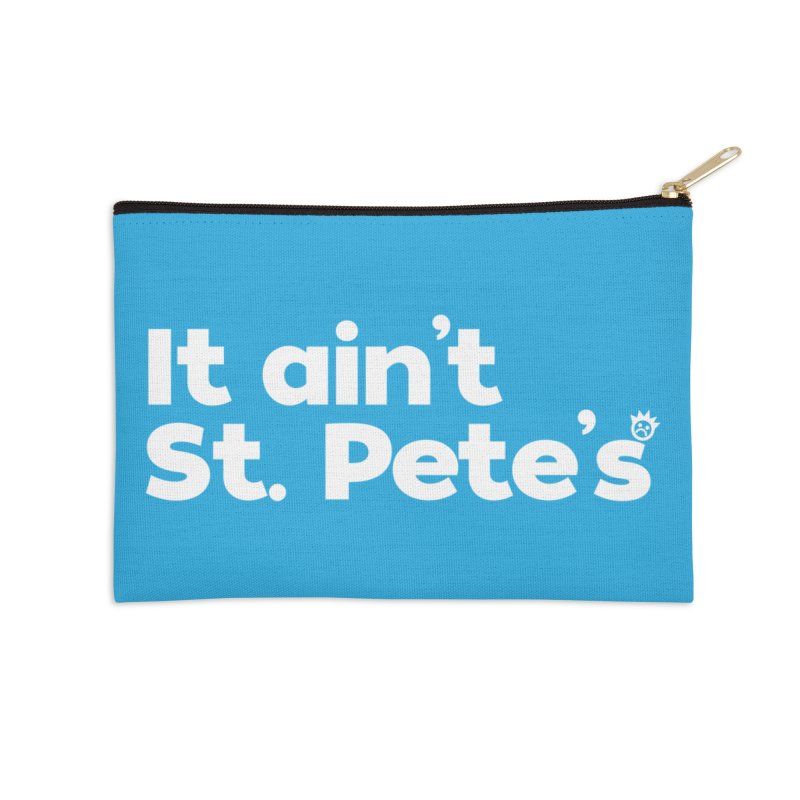It Ain't St. Pete's Accessories Zip Pouch by I Love the Burg Swag