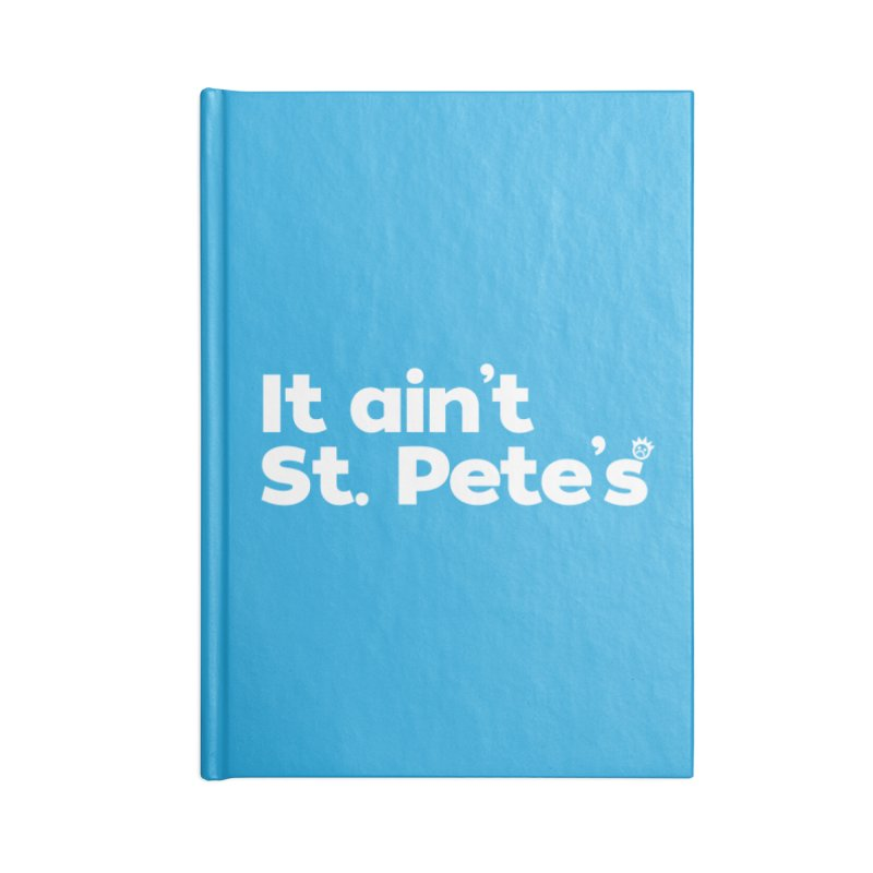 It Ain't St. Pete's Accessories Lined Journal Notebook by I Love the Burg Swag