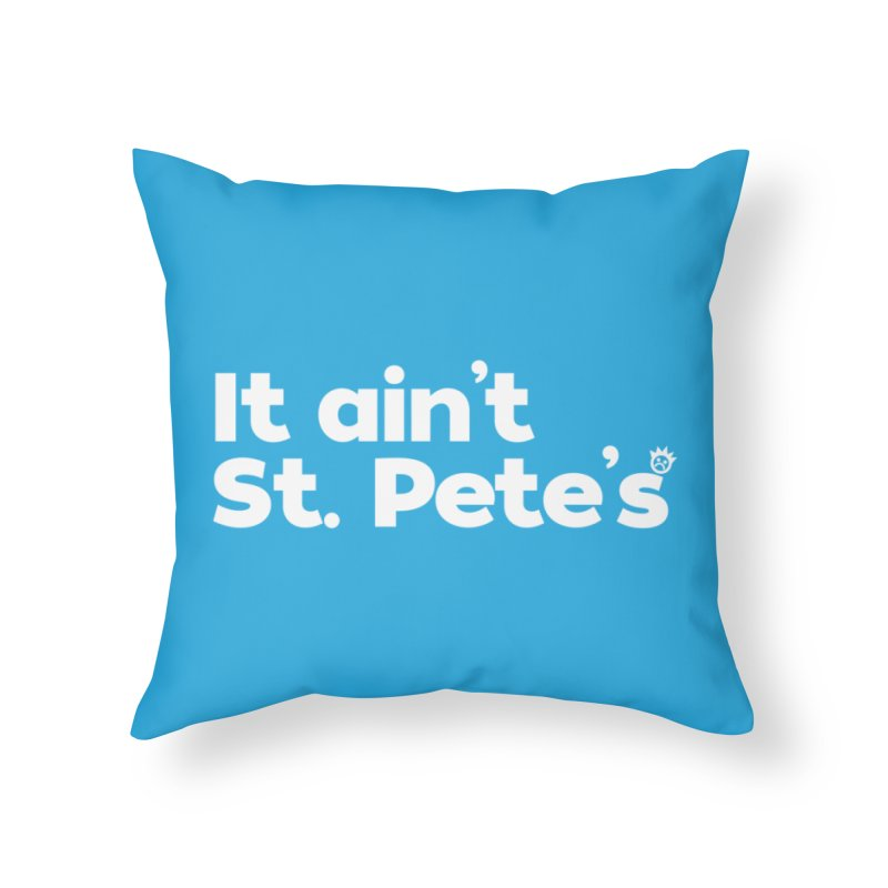 It Ain't St. Pete's Home Throw Pillow by I Love the Burg Swag