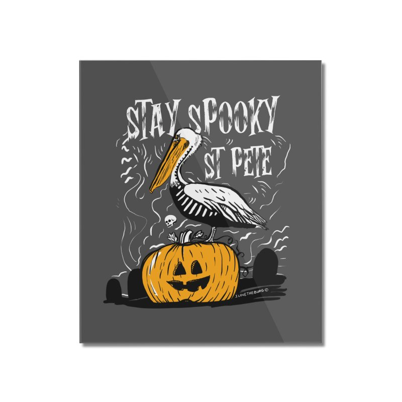 Stay Spooky St. Pete Home Mounted Acrylic Print by I Love the Burg Swag