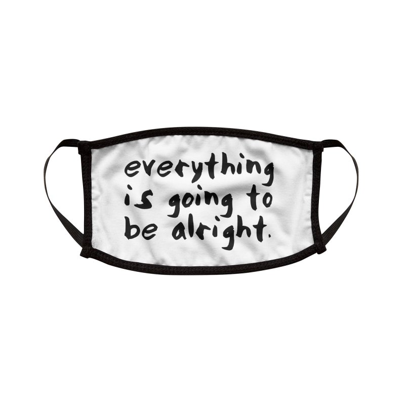 Everything is Going to Be Alright <3 Accessories Face Mask by I Love the Burg Swag