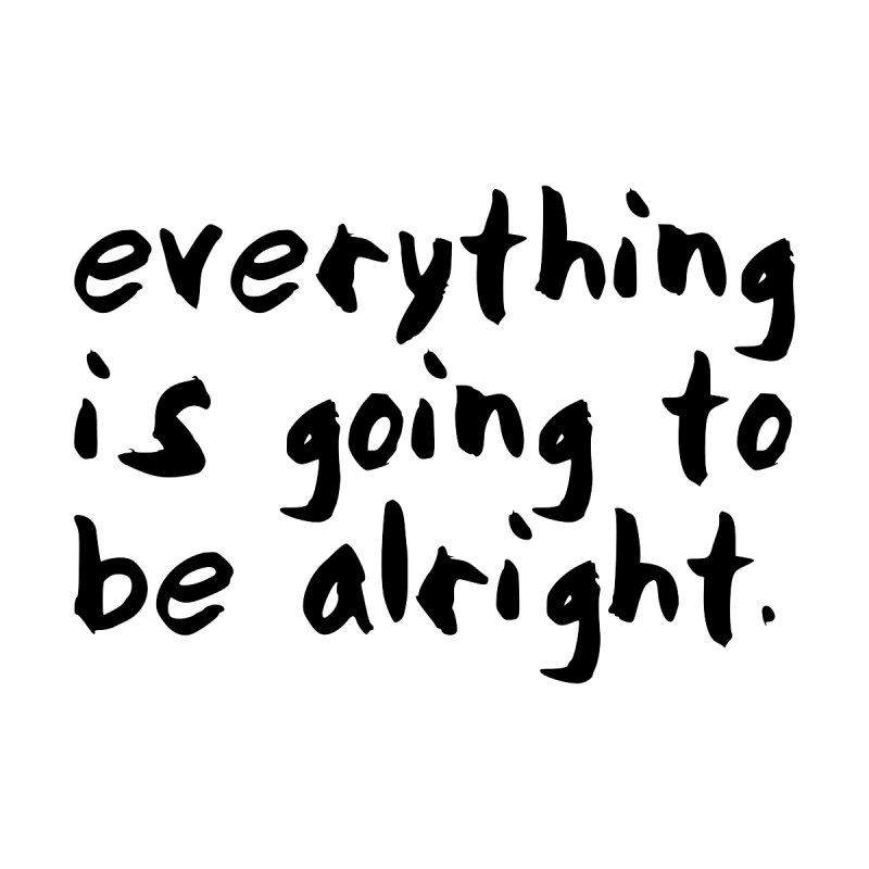 Everything is Going to Be Alright <3 Men's Pullover Hoody by I Love the Burg Swag
