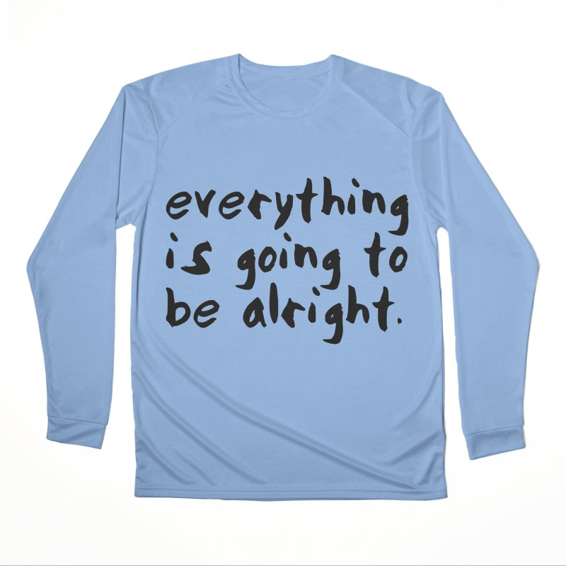 Everything is Going to Be Alright <3 Loose Fit - All Gender Longsleeve T-Shirt by I Love the Burg Swag
