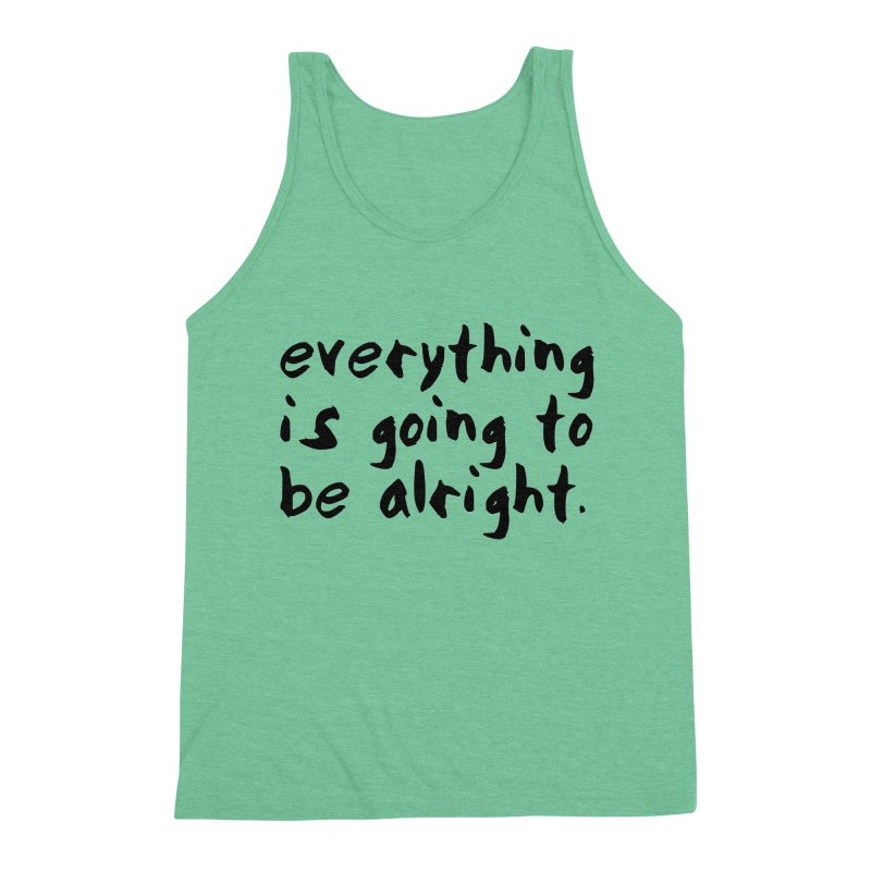 Everything is Going to Be Alright <3 Men's Triblend Tank by I Love the Burg Swag