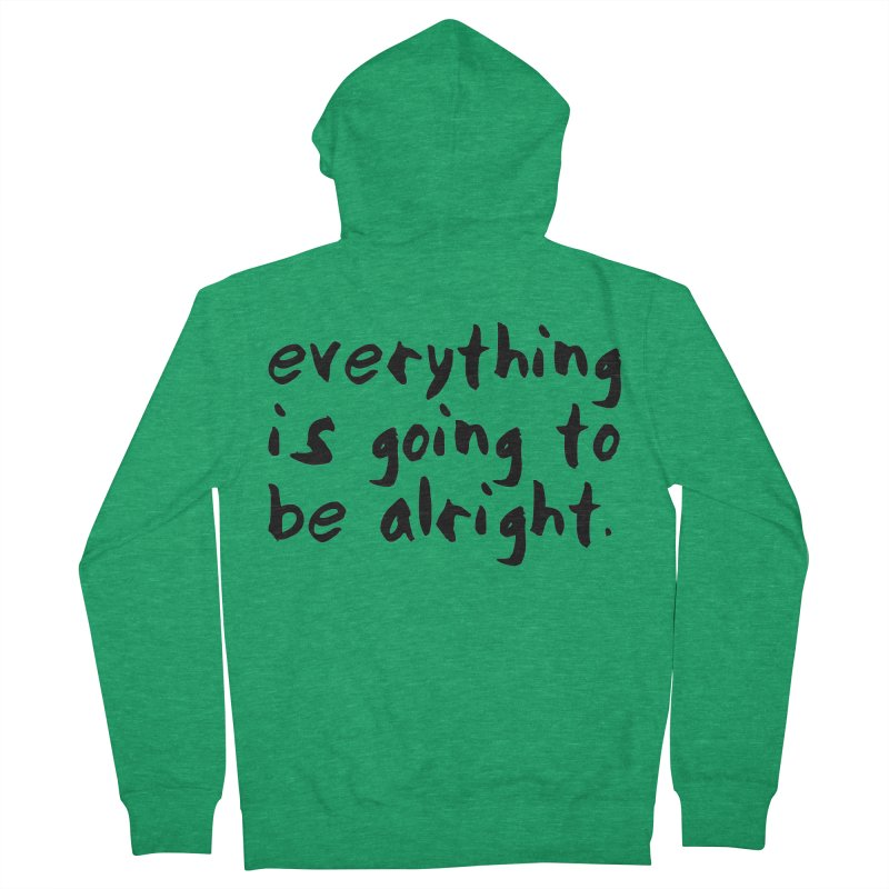 Everything is Going to Be Alright <3 Women's Zip-Up Hoody by I Love the Burg Swag