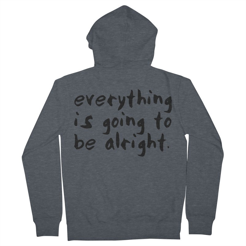 Everything is Going to Be Alright <3 Men's French Terry Zip-Up Hoody by I Love the Burg Swag