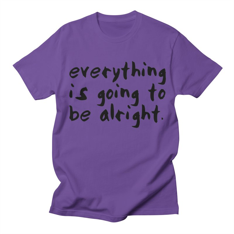 Everything is Going to Be Alright <3 Men's Regular T-Shirt by I Love the Burg Swag