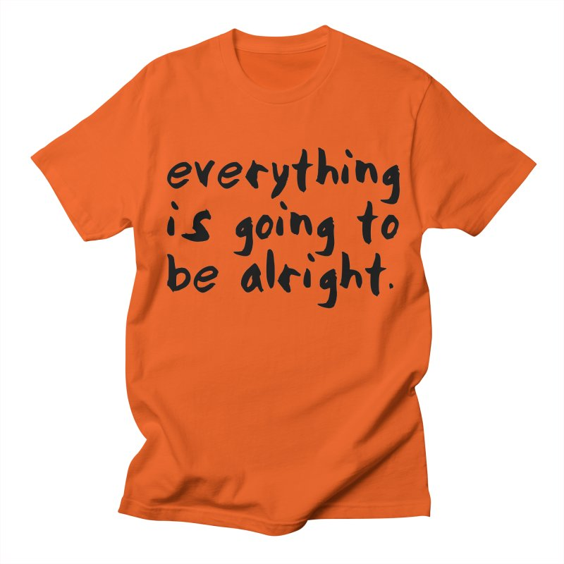 Everything is Going to Be Alright <3 Women's Regular Unisex T-Shirt by I Love the Burg Swag