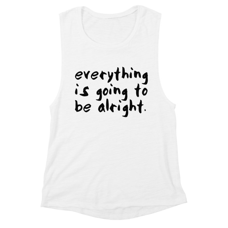 Everything is Going to Be Alright <3 Women's Tank by I Love the Burg Swag