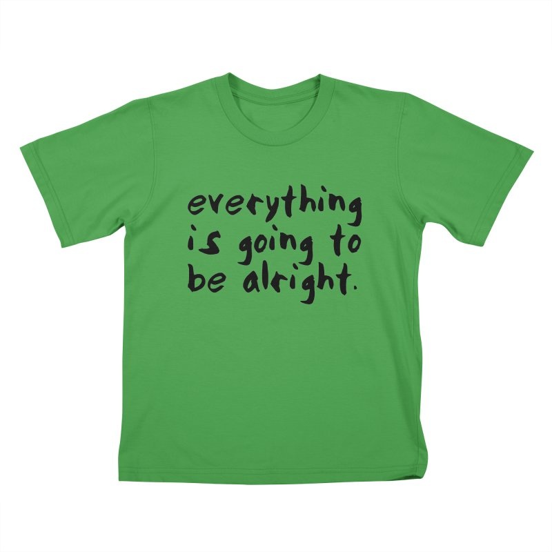 Everything is Going to Be Alright <3 Kids T-Shirt by I Love the Burg Swag