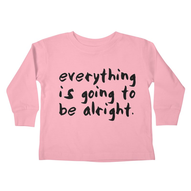 Everything is Going to Be Alright <3 Kids Toddler Longsleeve T-Shirt by I Love the Burg Swag