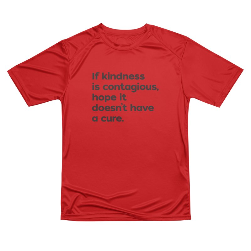 If Kindness is Contagious Women's Performance Unisex T-Shirt by I Love the Burg Swag