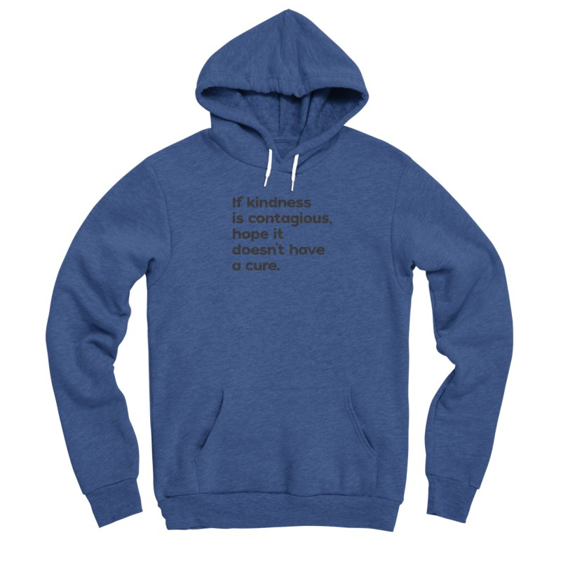 If Kindness is Contagious Men's Sponge Fleece Pullover Hoody by I Love the Burg Swag