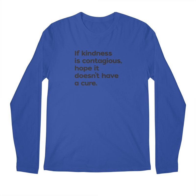 If Kindness is Contagious Men's Regular Longsleeve T-Shirt by I Love the Burg Swag