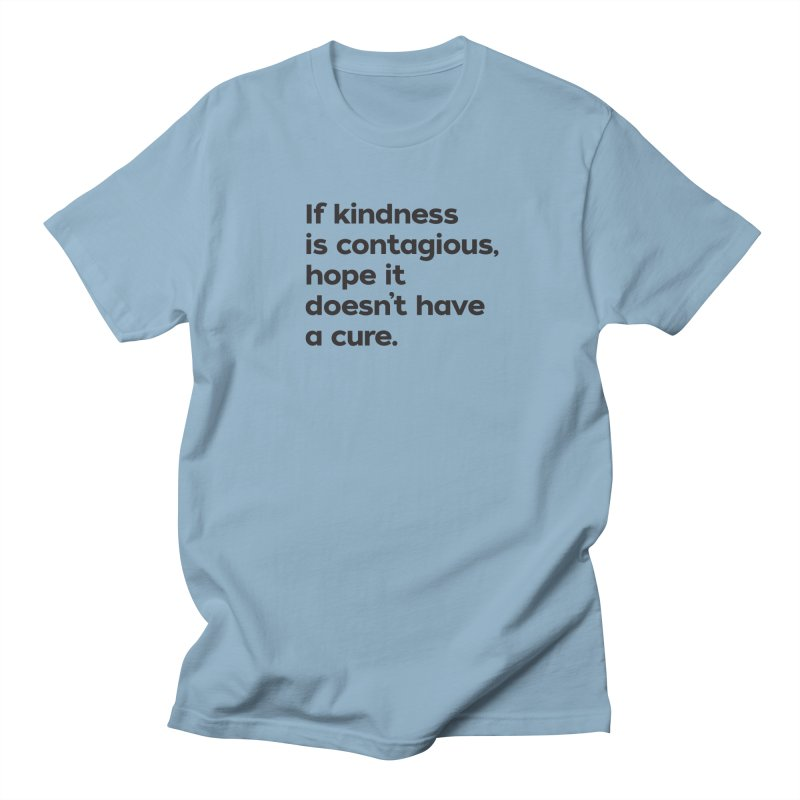 If Kindness is Contagious Women's Regular Unisex T-Shirt by I Love the Burg Swag