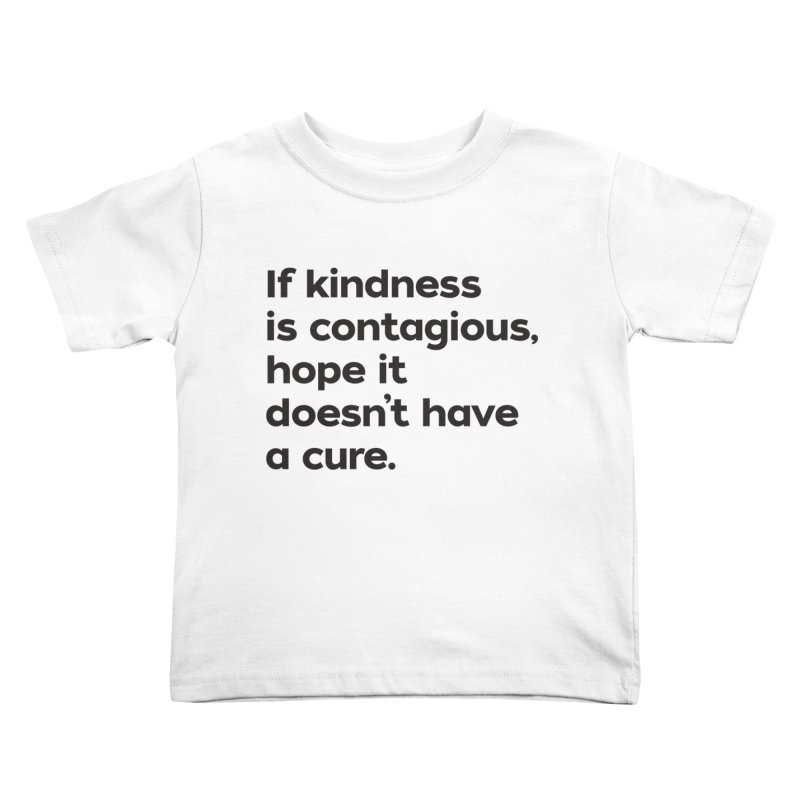 If Kindness is Contagious Kids Toddler T-Shirt by I Love the Burg Swag