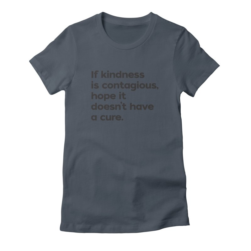 If Kindness is Contagious Fitted - All Gender T-Shirt by I Love the Burg Swag