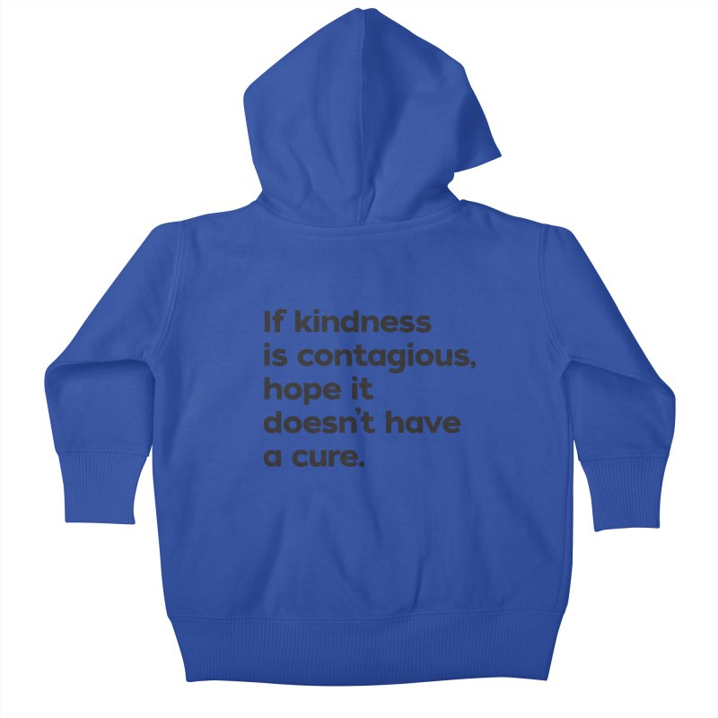 If Kindness is Contagious Kids Baby Zip-Up Hoody by I Love the Burg Swag